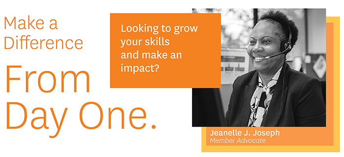 Make a Difference From Day One. Looking to grow your skills and make an impact? Jeanelle J. Joseph, Member Advocate